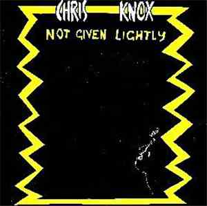 Chris Knox - Not Given Lightly