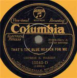 George E. Harris - That's The Blue Heaven For Me / Since I've Grown So Used ...