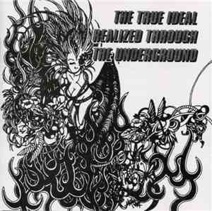 Various - The True Ideal Realized Through The Underground