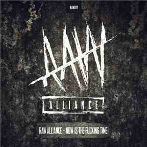 Raw Alliance - Now Is The Fucking Time