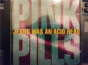 Pink Pills - Jesus Was An Acid Head