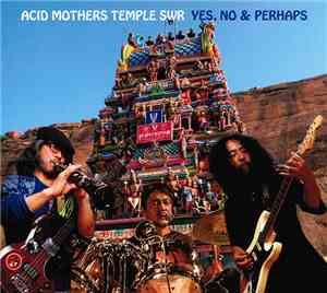 Acid Mothers Temple SWR - Yes, No & Perhaps